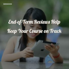 End-of-term reviews help keep your course on track