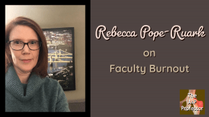 "Photo of Rebecca Pope-Ruark and caption ""on faculty burnout"""