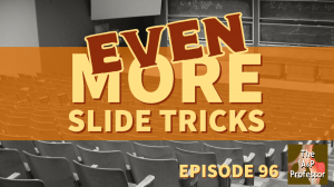 cover for episode 96: Even More Slide Tricks with photo of lecture hall